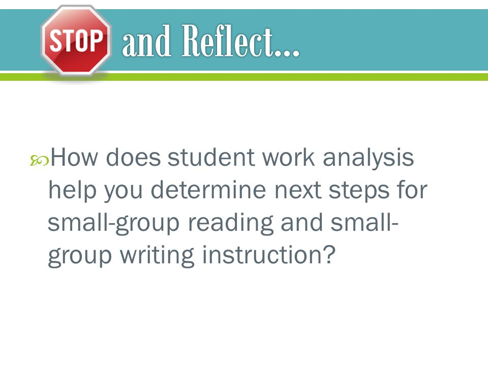 How does student work analysis help you determine next steps for small-group reading and small- group writing instruction?