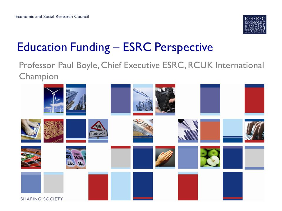 Education Funding – ESRC Perspective Professor Paul Boyle, Chief Executive ESRC, RCUK International Champion