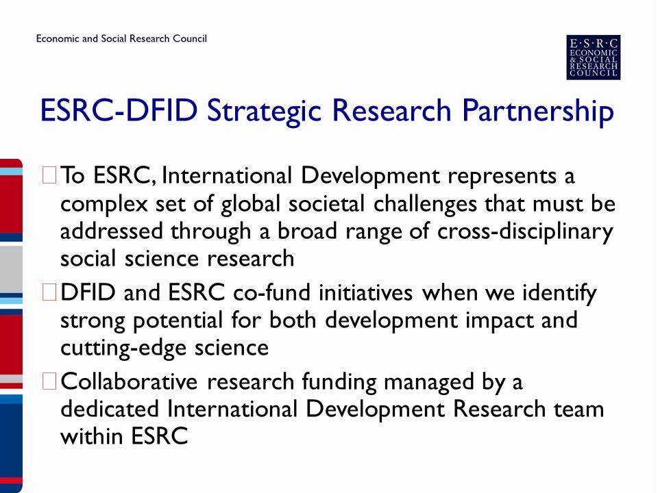 ESRC-DFID Strategic Research Partnership ▶ To ESRC, International Development represents a complex set of global societal challenges that must be addr
