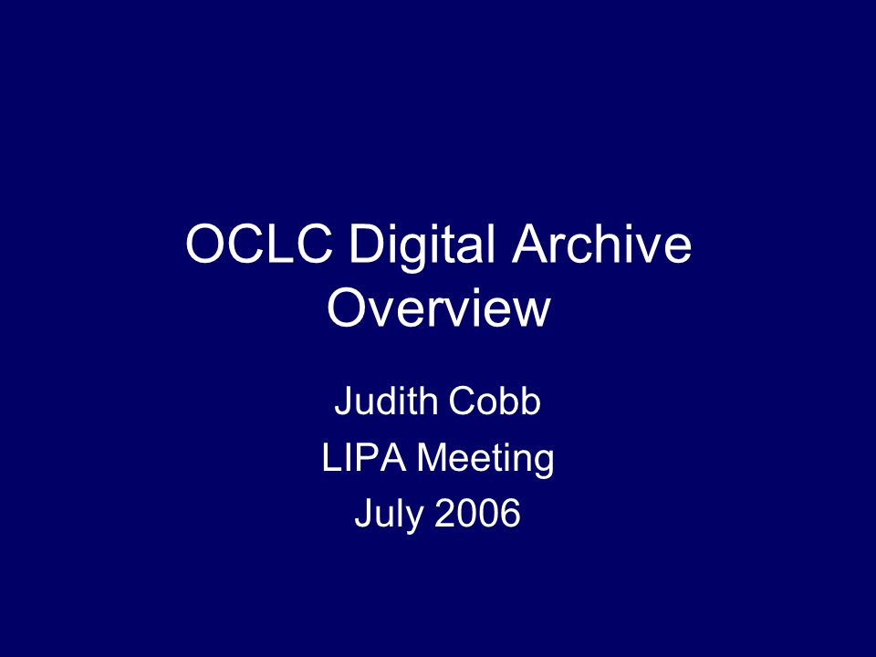 OCLC Digital Archive Overview Judith Cobb LIPA Meeting July 2006