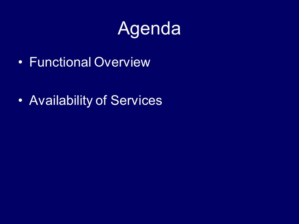 Agenda Functional Overview Availability of Services