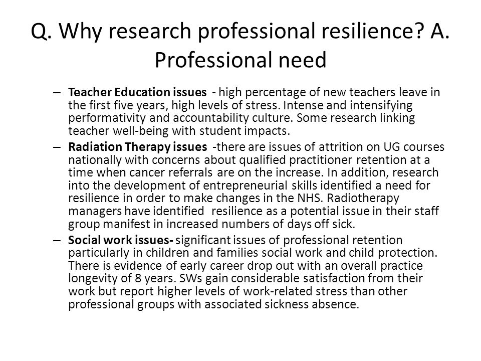 Q. Why research professional resilience. A.