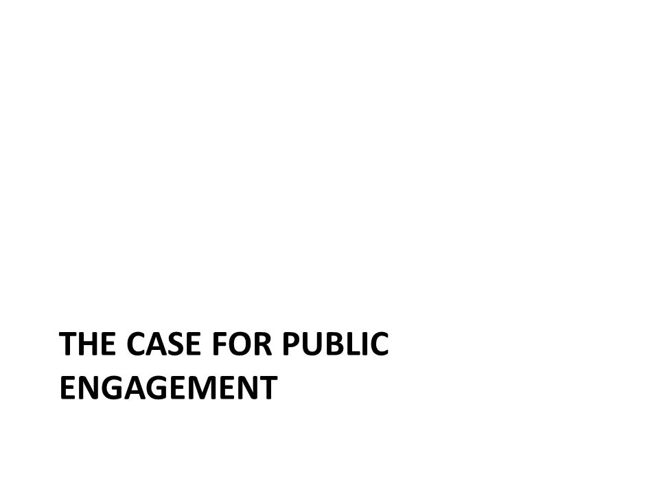 THE CASE FOR PUBLIC ENGAGEMENT