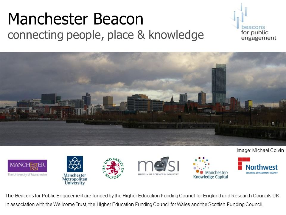 Image: Michael Colvin The Beacons for Public Engagement are funded by the Higher Education Funding Council for England and Research Councils UK in ass