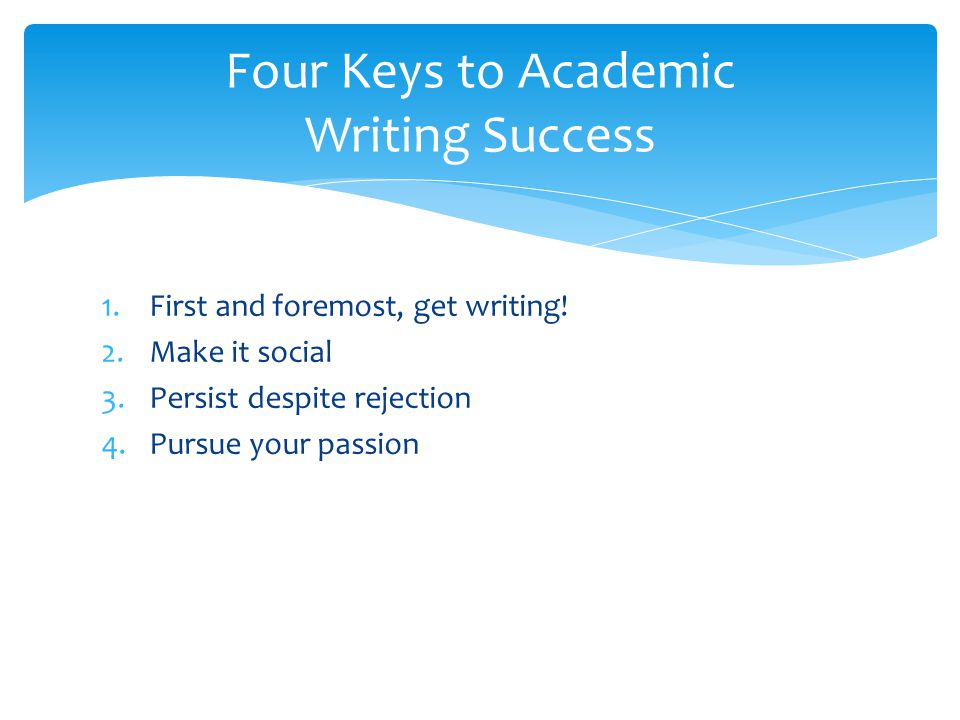 1.First and foremost, get writing.