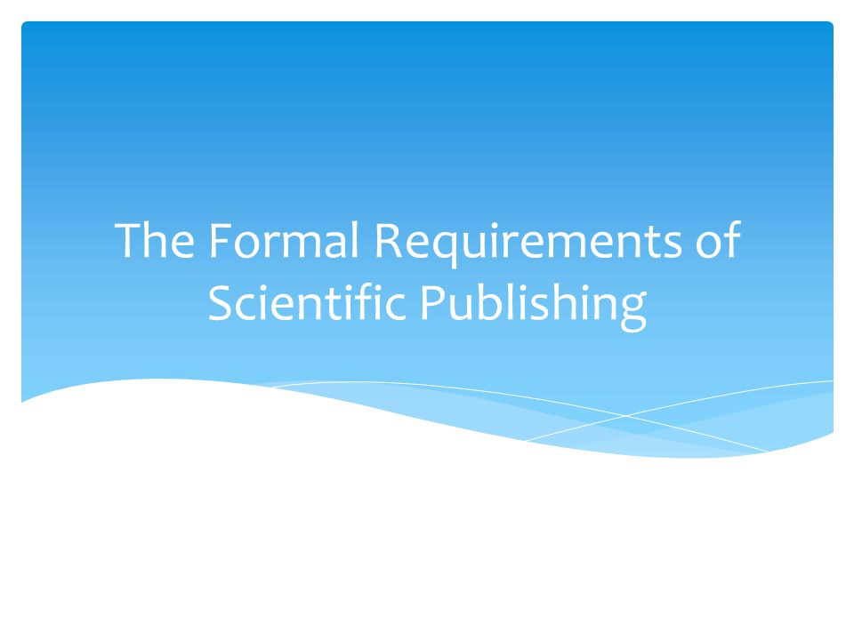 The Formal Requirements of Scientific Publishing