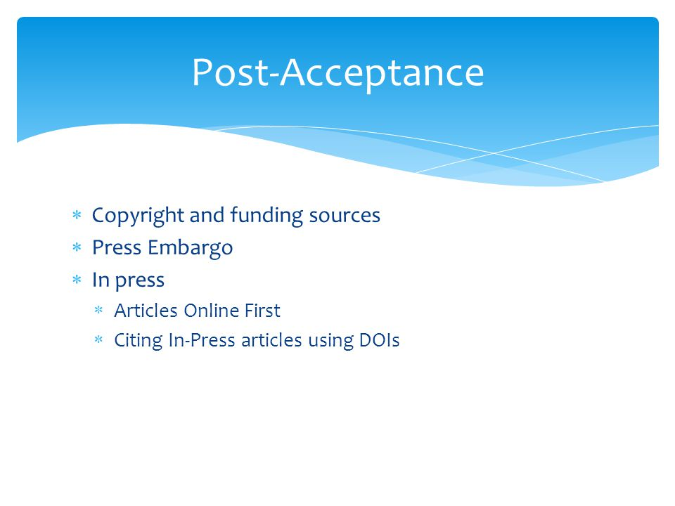  Copyright and funding sources  Press Embargo  In press  Articles Online First  Citing In-Press articles using DOIs Post-Acceptance