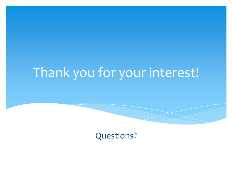 Thank you for your interest! Questions?