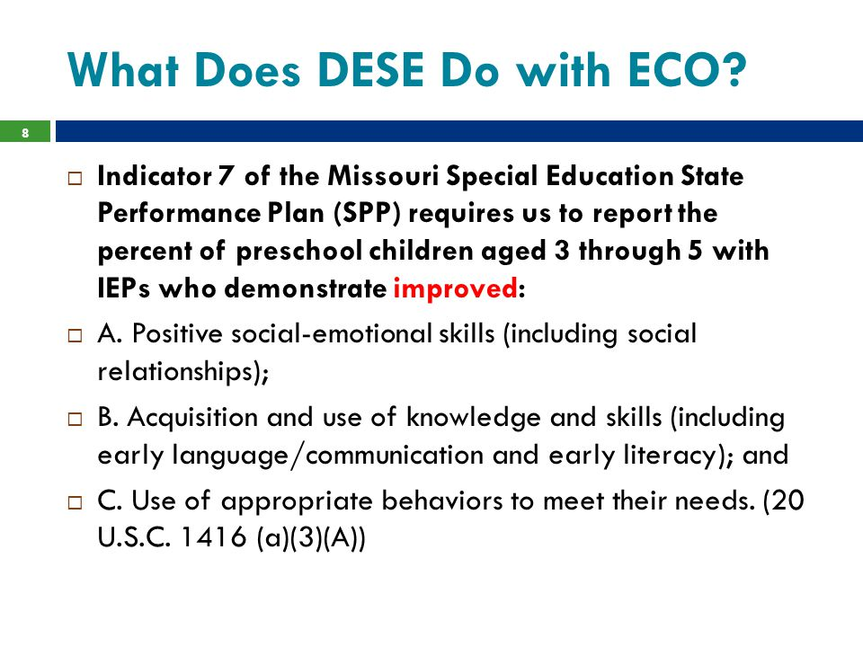 State Systemic Improvement Plan (SSIP)  Indicator 17 of State Performance Plan requires states to develop an improvement plan to ensure positive outcomes for children & youth with disabilities  Requires states to have a State Identified Measureable Result (SIMR)—for Missouri it is ELA and Math achievement grades K-12  Positive outcomes begin at the earliest of ages.