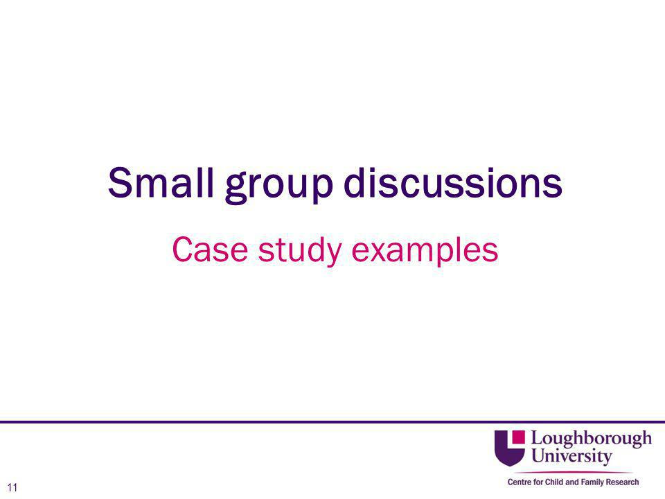 Small group discussions Case study examples 11