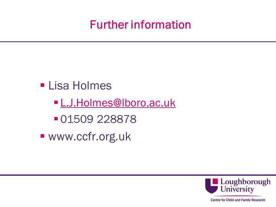 Further information  Lisa Holmes  L.J.Holmes@lboro.ac.uk L.J.Holmes@lboro.ac.uk  01509 228878  www.ccfr.org.uk