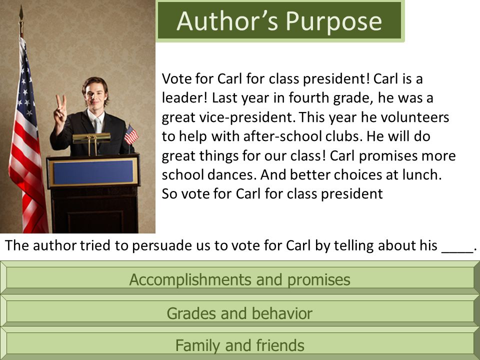 Accomplishments and promises Author's Purpose Grades and behavior Family and friends The author tried to persuade us to vote for Carl by telling about his ____.