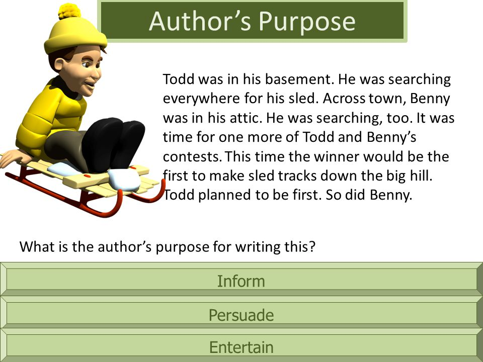 Inform Author's Purpose Persuade Entertain Todd was in his basement.