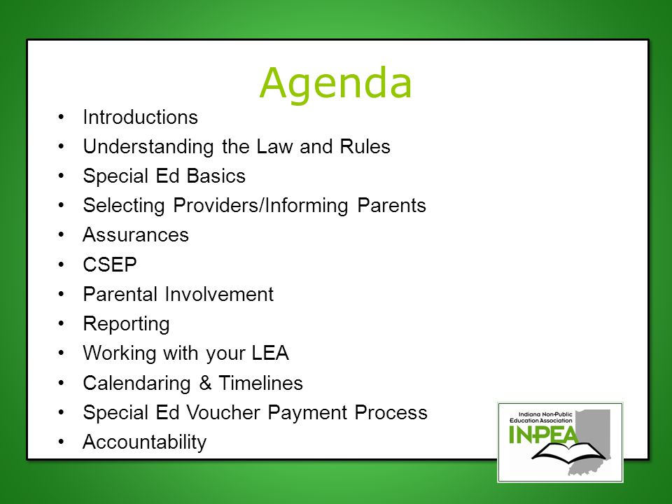 Agenda Introductions Understanding the Law and Rules Special Ed Basics Selecting Providers/Informing Parents Assurances CSEP Parental Involvement Reporting Working with your LEA Calendaring & Timelines Special Ed Voucher Payment Process Accountability