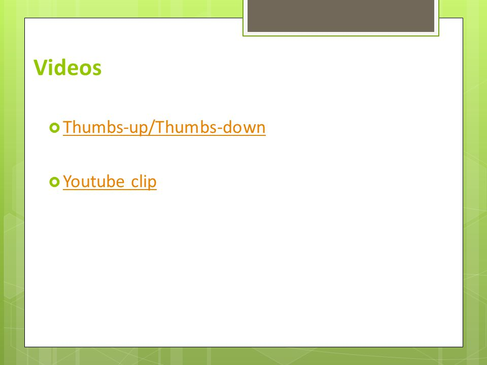 Videos  Thumbs-up/Thumbs-down Thumbs-up/Thumbs-down  Youtube clip Youtube clip