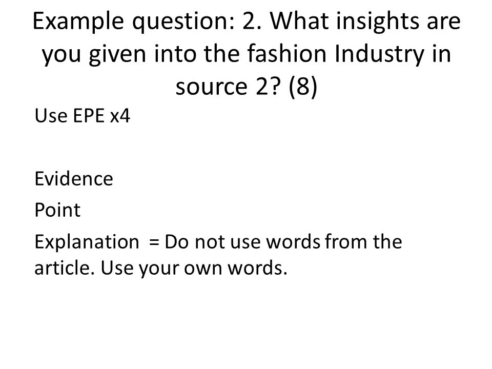 Example question: 2. What insights are you given into the fashion Industry in source 2? (8) Use EPE x4 Evidence Point Explanation = Do not use words f