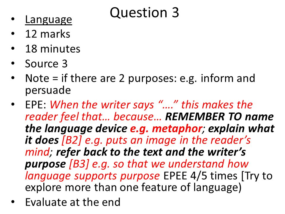 "Question 3 Language 12 marks 18 minutes Source 3 Note = if there are 2 purposes: e.g. inform and persuade EPE: When the writer says ""…."" this makes th"