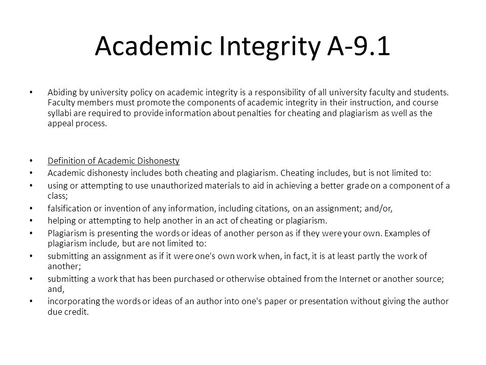 Academic Integrity A-9.1 Procedure for Addressing Student Academic Dishonesty A faculty member who has evidence and/or suspects that academic dishonesty has occurred shall gather all pertinent information, approach the student(s) involved, and initiate the following procedure: The faculty member shall review all evidence of cheating or plagiarism and discuss it directly with the student(s) involved.