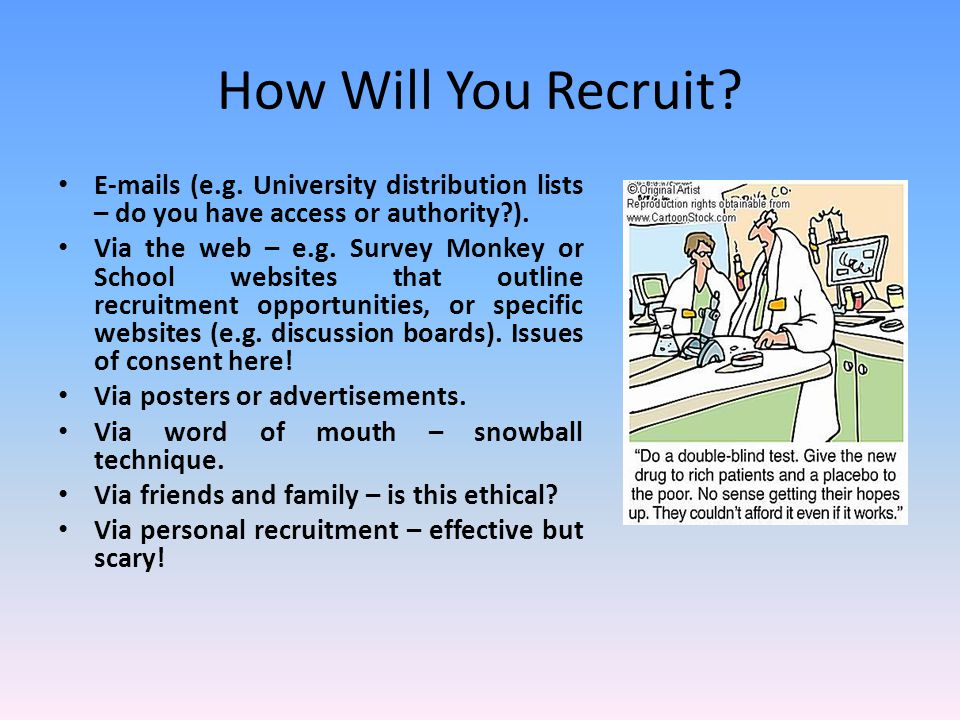 How Will You Recruit? E-mails (e.g. University distribution lists – do you have access or authority?). Via the web – e.g. Survey Monkey or School webs