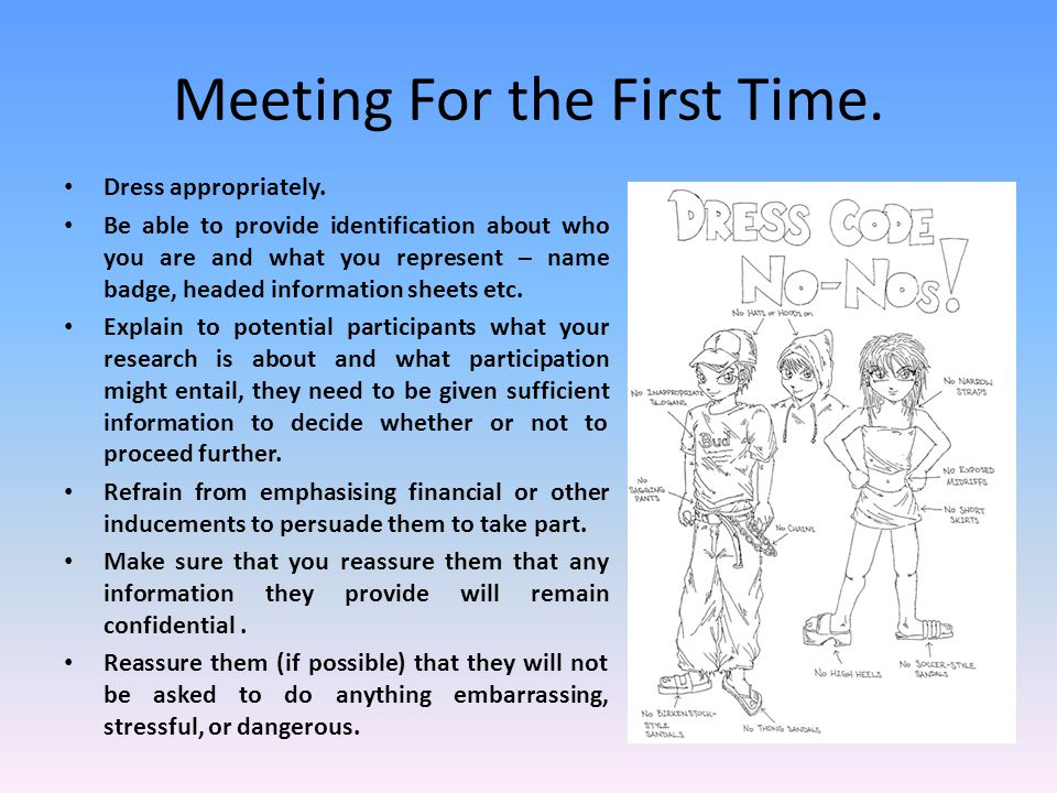 Meeting For the First Time. Dress appropriately. Be able to provide identification about who you are and what you represent – name badge, headed infor