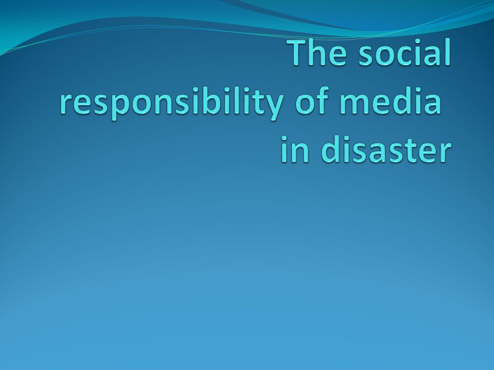  The social responsibility of media in disaster prevention and mitigation  Basic mission To Get the signs and examine the potential disaster with authority and related experts in the prevention phase; To Inform the public of the danger; To Report the true situation of the disaster after it happens to shape the responses correctly; To prevent secondary disaster by reporting; To convey information to help domestic and intl.