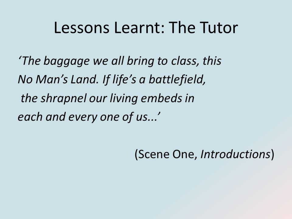 Lessons Learnt: The Tutor 'The baggage we all bring to class, this No Man's Land.