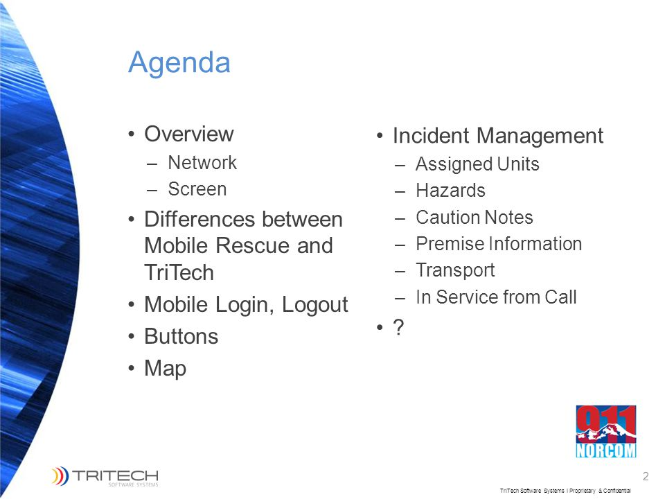 2 TriTech Software Systems I Proprietary & Confidential Agenda Overview –Network –Screen Differences between Mobile Rescue and TriTech Mobile Login, L