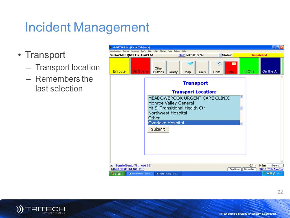 22 TriTech Software Systems I Proprietary & Confidential Incident Management Transport –Transport location –Remembers the last selection