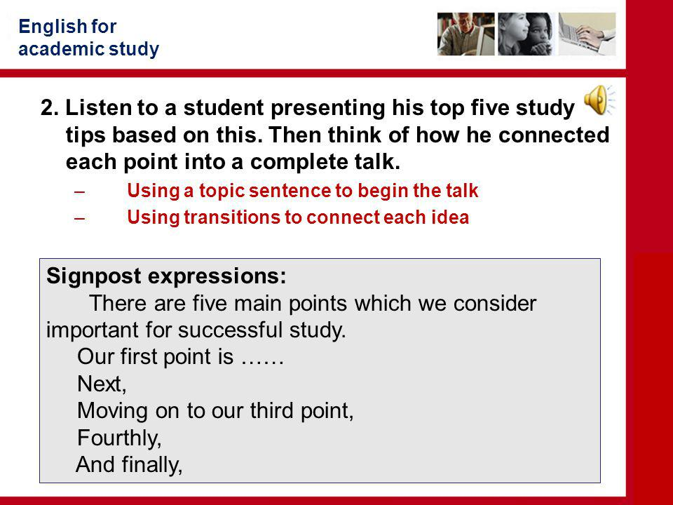 English for academic study 2.Listen to a student presenting his top five study tips based on this.