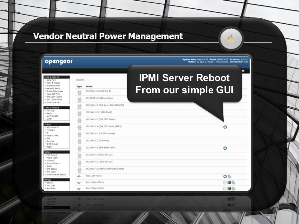 Vendor Neutral Power Management IPMI Server Reboot From our simple GUI IPMI Server Reboot From our simple GUI