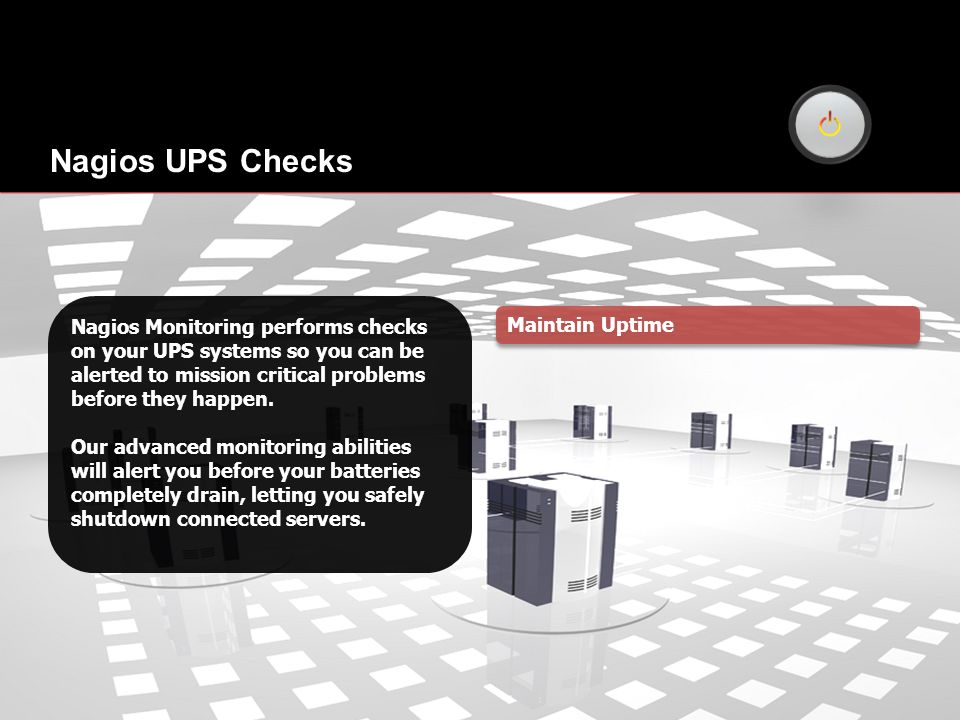 Nagios Monitoring performs checks on your UPS systems so you can be alerted to mission critical problems before they happen.