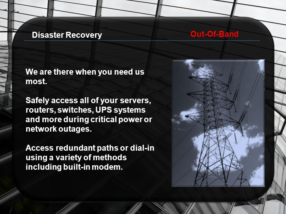 Disaster Recovery Out-Of-Band We are there when you need us most.