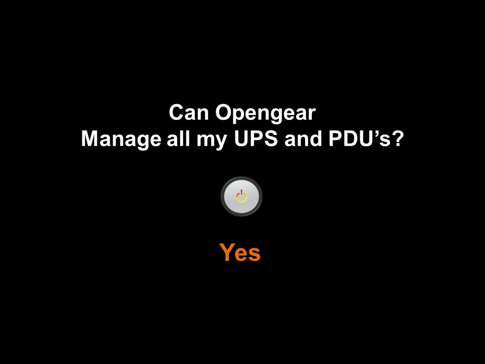 Can Opengear Manage all my UPS and PDU's Yes