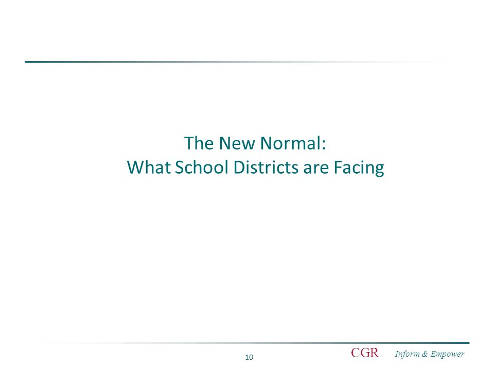 Inform & Empower CGR 10 The New Normal: What School Districts are Facing