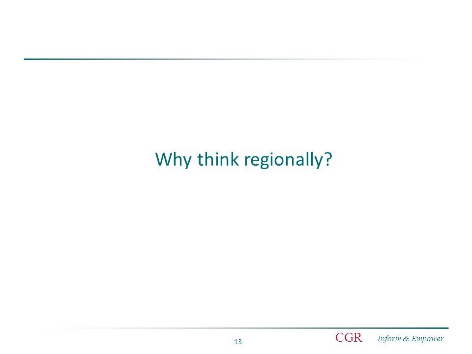 Inform & Empower CGR 13 Why think regionally