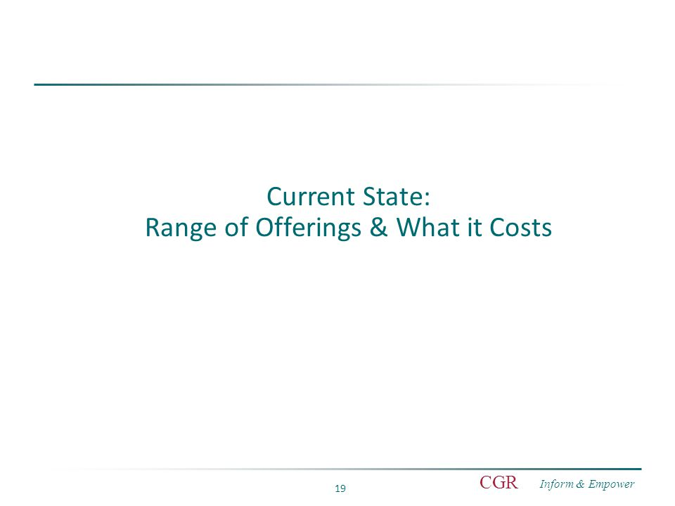 Inform & Empower CGR 19 Current State: Range of Offerings & What it Costs