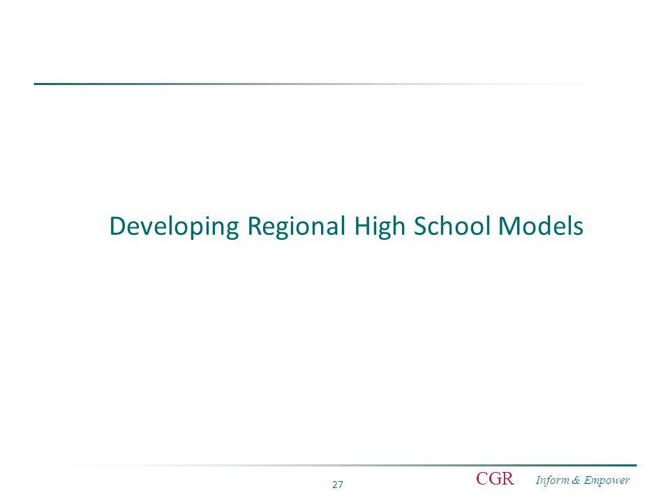 Inform & Empower CGR 27 Developing Regional High School Models