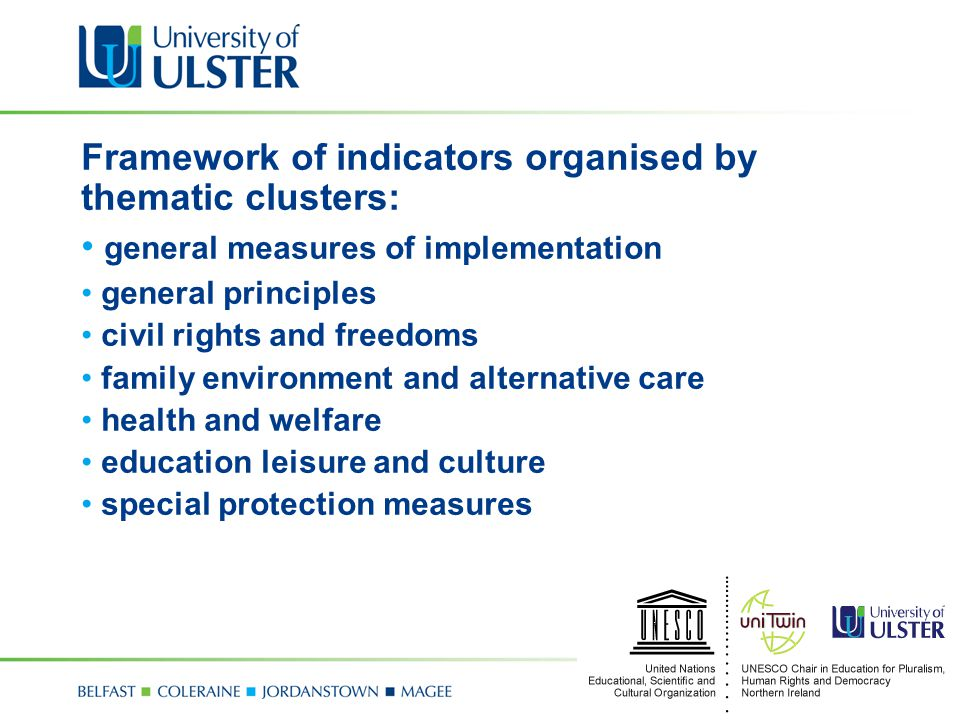 Framework of indicators organised by thematic clusters: general measures of implementation general principles civil rights and freedoms family environment and alternative care health and welfare education leisure and culture special protection measures