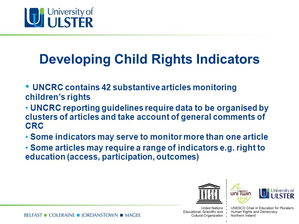 Child Rights Indicators Guidance from the Committee on the Rights of the Child states that Child Rights Indicators should include: baseline information A system of indicators Disaggregrated data An integrated set of age ranges Child centred statistics