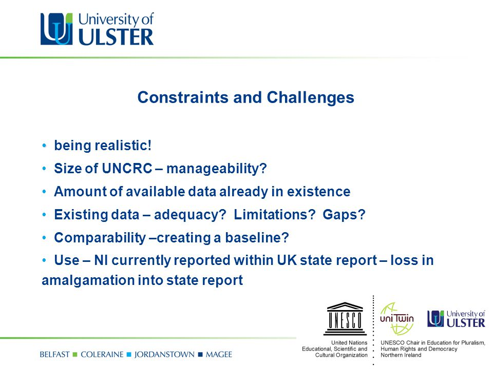 Constraints and Challenges being realistic. Size of UNCRC – manageability.