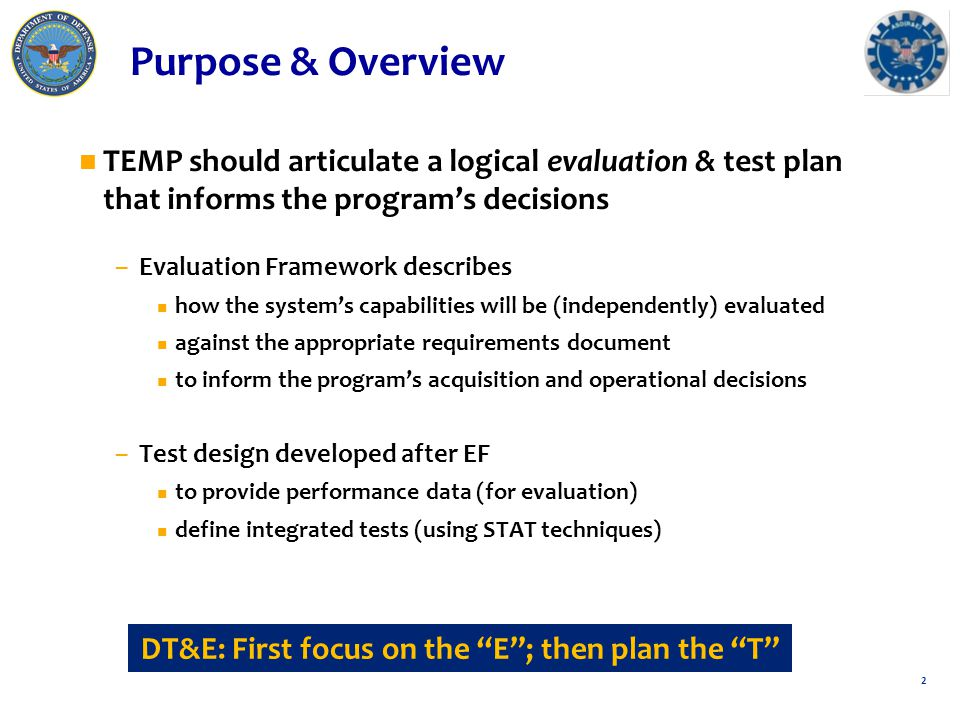 n Testers naturally want to test… n BUT, T&E's purpose is to inform – decisions, product development, etc.