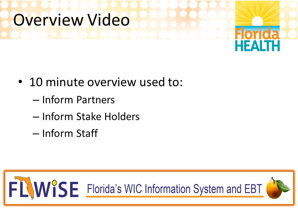 Overview Video 10 minute overview used to: – Inform Partners – Inform Stake Holders – Inform Staff