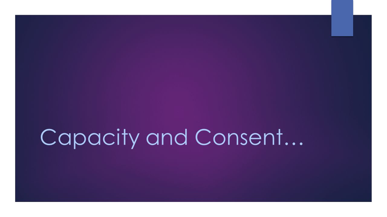 Capacity and Consent…