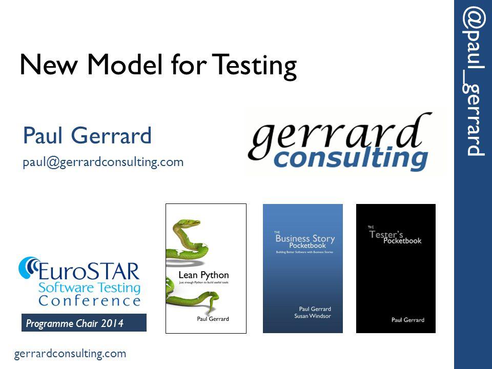 New Model for Testing @paul_gerrard Paul Gerrard paul@gerrardconsulting.com gerrardconsulting.com Programme Chair 2014