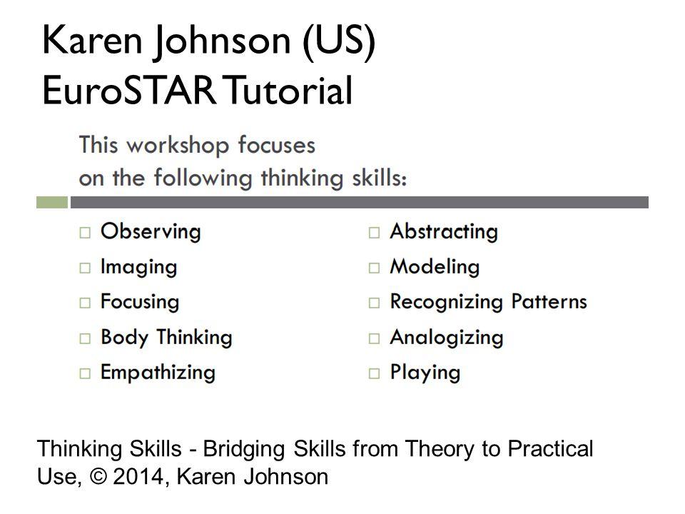 Karen Johnson (US) EuroSTAR Tutorial Thinking Skills - Bridging Skills from Theory to Practical Use, © 2014, Karen Johnson