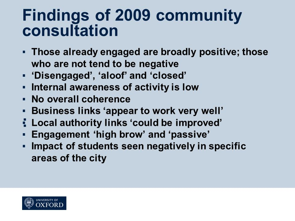 Findings of 2009 community consultation :  Those already engaged are broadly positive; those who are not tend to be negative  'Disengaged', 'aloof'