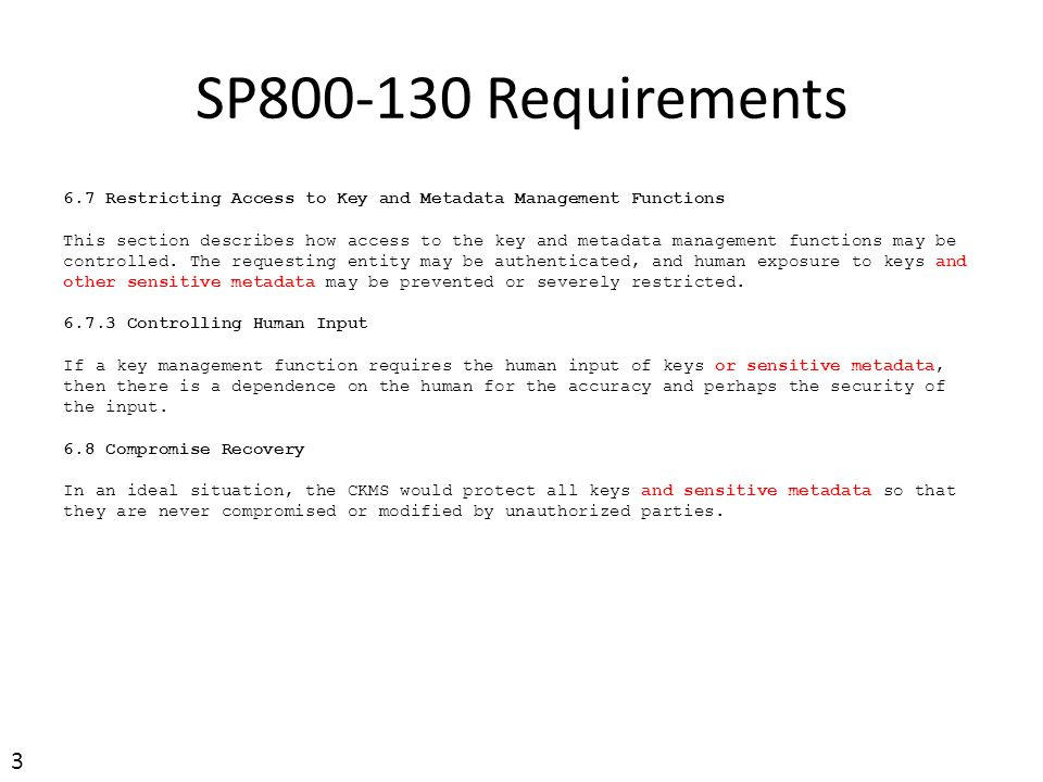 SP800-130 Requirements 6.7 Restricting Access to Key and Metadata Management Functions This section describes how access to the key and metadata manag