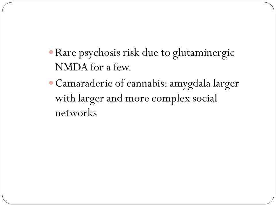Rare psychosis risk due to glutaminergic NMDA for a few.