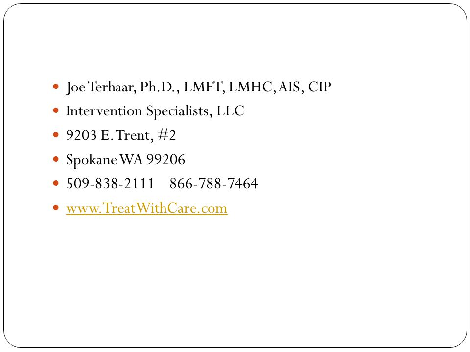 Joe Terhaar, Ph.D., LMFT, LMHC, AIS, CIP Intervention Specialists, LLC 9203 E.