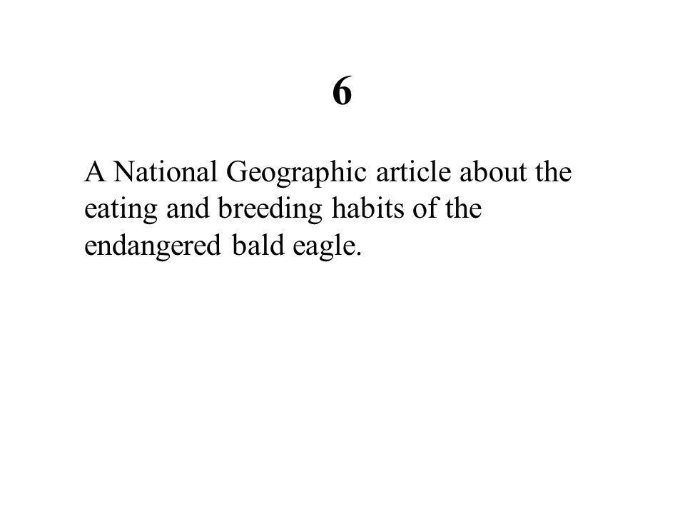 6 A National Geographic article about the eating and breeding habits of the endangered bald eagle.